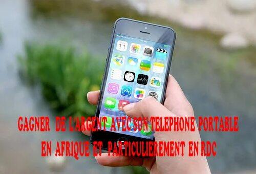 4 façons de gagner de l'argent avec son téléphone  en Afrique et en rdc